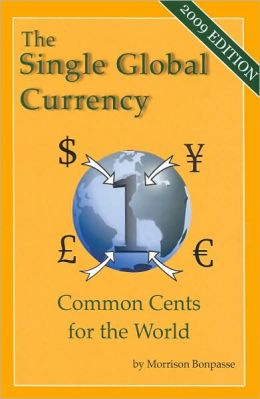 The Single Global Currency: Common Cents for the World (2009 Edition)