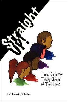 Straight Up!: Teens' Guide to Taking Charge of Their Lives