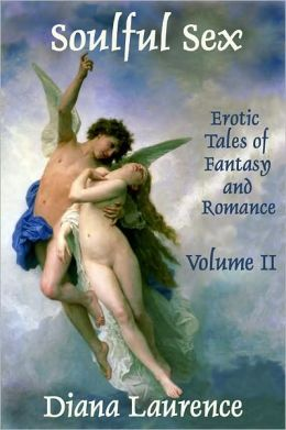 Soulful Sex Volume II: Erotic Tales of Fantasy and Romance
