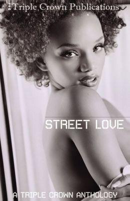 Street Love: A Triple Crown Anthology
