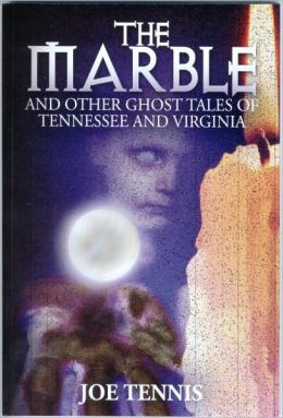 The Marble and Other Ghost Tales of Tennessee and Virginia