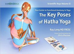 The Key Poses of Hatha Yoga: Your Guide to Functional Anatomy in Yoga