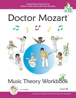 Doctor Mozart Music Theory Workbook Level 2b - In-Depth Piano Theory Fun For Children's Music Lessons And Home Schooling - Highly Effective For Beginners Learning A Musical Instrument
