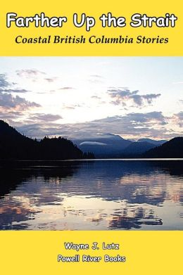 Farther Up the Strait: Coastal British Columbia Stories
