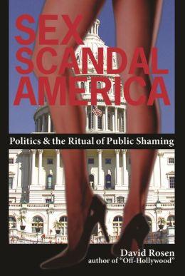 Sex Scandal America: Politics & the Ritual of Public Shaming