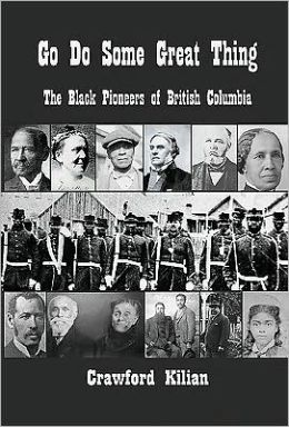 Go Do Some Great Thing: The Black Pioneers of British Columbia