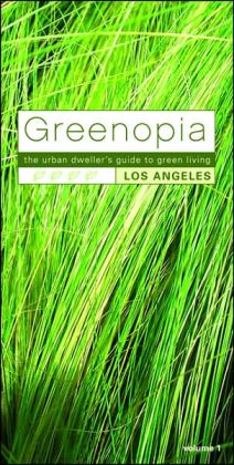 Greenopia: The Urban Dweller's Guide to Green Living, Los Angeles