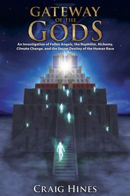 Gateway of the Gods: An Investigation of Fallen Angels, the Nephilim, Alchemy, Climate Change, and the Secret Destiny of the Human Race
