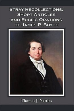 Stray Recollections, Short Articles And Public Orations Of James P. Boyce