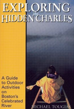 Exploring the Hidden Charles: A Guide to Outdoor Activities on Boston's Celebrated River