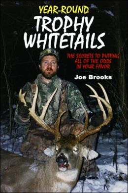 Year-Round Trophy Whitetails: The Secrets to Putting All of the Odds in Your Favor
