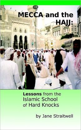 Mecca And The Hajj: Lessons From The Islamic School Of Hard Knocks