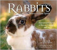 Rabbits: Gentle Hearts, Valiant Spirits: Inspirational Stories of Rescue, Triumph, and Joy