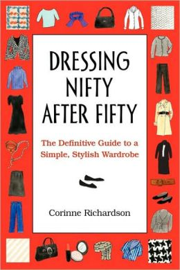 Dressing Nifty after Fifty: The Definitive Guide to a Simple, Stylish Wardrobe