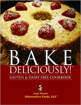 Bake Deliciously!: Gluten & Dairy Free Cookbook