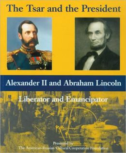 The Tsar and the President: Alexander II and Abraham Lincoln, Liberator and Emancipator