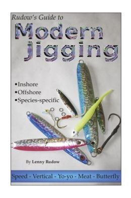 Rudow's Guide to Modern Jigging - Inshore * Offshore * Species-Specific