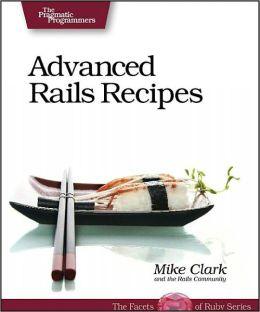 Advanced Rails Recipes: 84 New Ways to Build Stunning Rails Apps