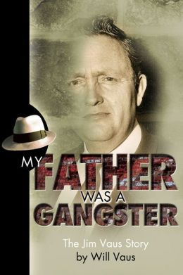 My Father Was a Gangster: The Jim Vaus Story