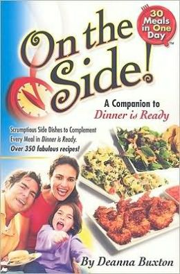 On the Side: Scrumptious Side Dishes to Complement Every Meal in Dinner is Ready. Over 350 Fabulous Recipes!