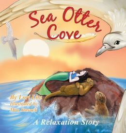 Sea Otter Cove: A Relaxation Story Designed to Decrease Stress, Anger and Anxiety (Indigo Ocean Dreams)