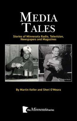 Media Tales: Stories of Minnesota Radio, Television, Newspapers and Magazines