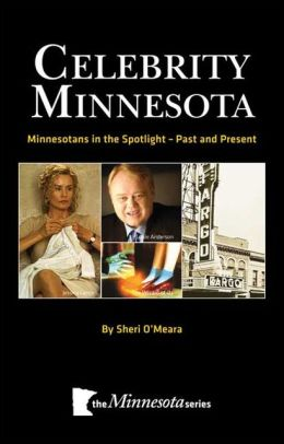 Celebrity Minnesota: Minnesotans in the Spotlight-Past and Present