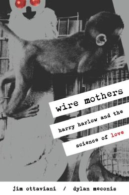 Wire Mothers and Inanimate Arms: Harry Harlow and the Science of Love