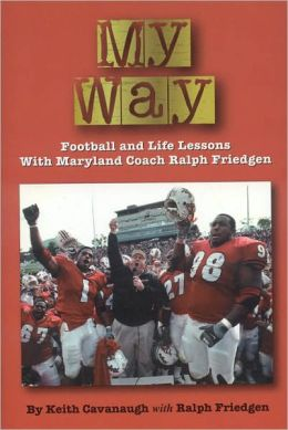 My Way!: Football Life and Lessons with Maryland Coach Ralph Friedgen