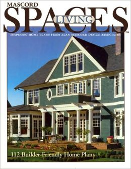 Mascord Living Spaces: Inspiring Home Plans from Alan Mascord Design Associates: 112 Builder-Friendly Home Plans