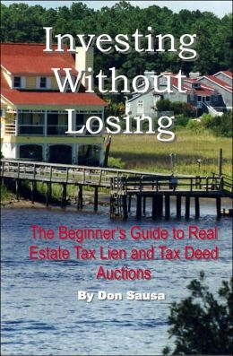 Investing Without Losing: The Beginner's Guide to Real Estate Tax Lien and Tax Deed Auctions