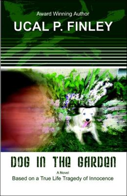 Dog In The Garden: Based on a True Life Tragedy of Innocence