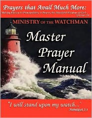 Prayers That Avail Much More - Making Known to Principalities and Powers the Manifold Wisdom of God: Ministry of the Watchman Master Prayer Manual