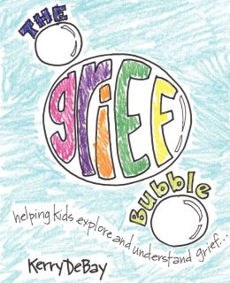 The Grief Bubble: Helping Kids Explore and Understand Grief