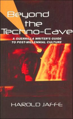 Beyond the Techno-Cave: A Guerrilla Writer's Guide to Post-Millennial Culture