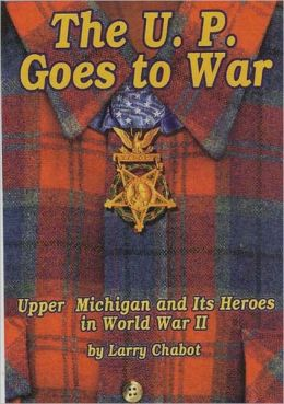 The U.P Goes to War: Upper Michigan and it's Heroes in World War II