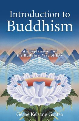 Introduction to Buddhism - An Explanation of the Buddhist Way of Life