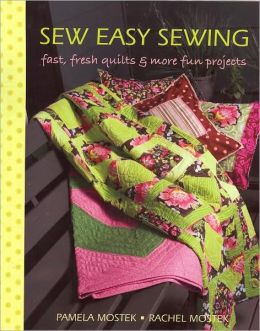 Sew Easy Sewing: Fast, fresh quilts and more fun Projects