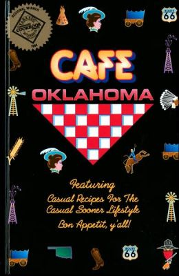 Cafe Oklahoma: Casual Recipes for the Casual Sooner Lifestyle
