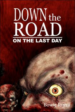 Down the Road: On the Last Day (A Zombie Novel)