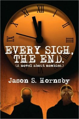 Every Sigh, the End: A novel about Zombies