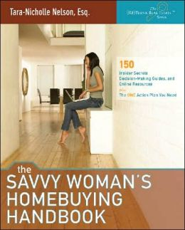 Savvy Woman's Homebuying Handbook: 150 Insider Secrets, Decision Making Guides, and Online Resources Plus the One Action Plan You Need