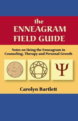The Enneagram Field Guide, Notes On Using The Enneagram In Counseling, Therapy And Personal Growth