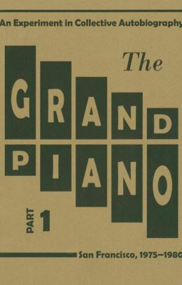 The Grand Piano: An Experiment in Collective Autobiography: San Francisco, 1975-1980