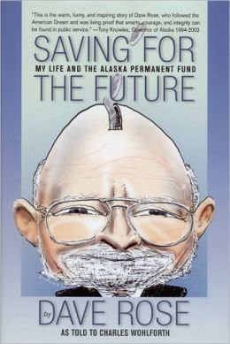 Saving for the Future: My Life and the Alaska Permanent Fund