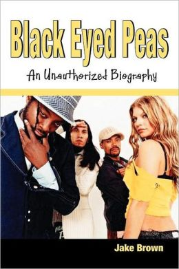 Black Eyed Peas: An Unauthorized Biography