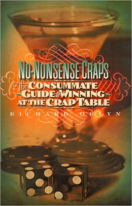 No-Nonsense Craps: The Consummate Guide to Winning at the Crap Table