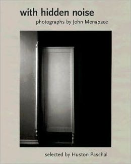With Hidden Noise: Photographs by John Menapace