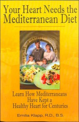 Your Heart Needs the Mediterranean Diet: Learn How Mediterraneans Have Kept a Healthy Heart for Centuries