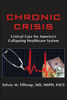 Chronic Crisis: Critical Care for America's Collapsing Healthcare System